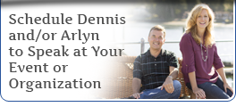 Schedule Dennis and/or Arlyn to Speak at your Event or Organization